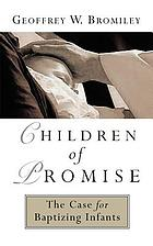 Children of promise : the case for baptizing infants