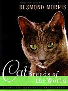 Cat breeds of the world : a complete illustrated encyclopedia
