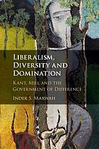 Liberalism, diversity and domination : Kant, Mill and the government of difference
