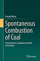 Spontaneous combustion of coal : characteristics, evaluation and risk assessment