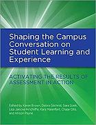 Shaping the campus conversation on student learning and experience : activating the results of Assessment in Action