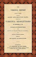 The Virginia report of 1799-1800, touching the Alien and Sedition laws : together with the Virginia resolutions of December 21, 1798, the debate and proceedings thereon in the House of Delegates of Virginia, and several other documents illustrative of the report and resolutions.