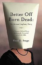 Better Off Born Dead : the Christian Compliancy Theory