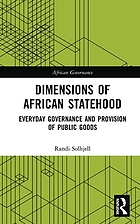 Dimensions of African statehood : everyday governance and provision of public goods