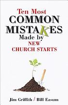 Ten most common mistakes made by new church starts