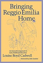 Bringing Reggio Emilia home : an innovative approach to early childhood education