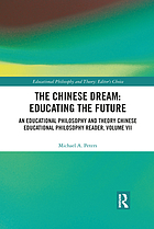 The Chinese dream : educating the future : an educational philosophy and theory Chinese educational philosophy reader. Volume VII