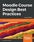 Moodle Course Design Best Practices : Design and Develop Outstanding Moodle Learning Experiences, 2nd Edition.
