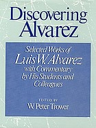 Discovering Alvarez : selected works of Luis W. Alvarez, with commentary by his students and colleagues