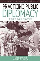 Practicing public diplomacy : a Cold War odyssey