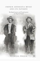 French Louisiana music and its patrons : the popularization and transformation of a regional sound
