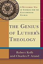 The genius of Luther's theology : a Wittenberg way of thinking for the contemporary church