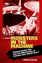 Monsters in the machine : science fiction film and the militarization of America after World War II