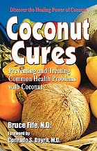 Coconut cures : preventing and treating common health problems with coconut