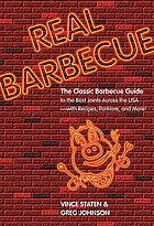 Real barbecue : the classic barbecue guide to the best joints across the USA, with recipes, porklore, and more!
