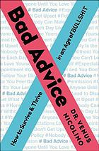 Bad advice : how to survive and thrive in an age of bullshit