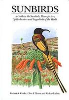 Sunbirds : a guide to the sunbirds, flowerpeckers, spiderhunters, and sugarbirds of the world