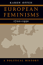 European feminisms, 1700-1950 : a political history
