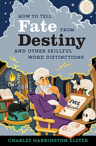 How to tell fate from destiny : and other skillful word distinctions