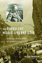 The turbulent world of Franz Göll : an ordinary Berliner writes the twentieth century