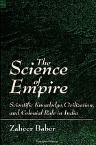 The science of empire : scientific knowledge, civilization, and colonial rule in India