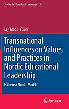 Transnational influences on values and practices in Nordic educational leadership : Is there a Nordic model?