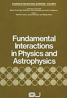 Fundamental interactions in physics and astrophysics.