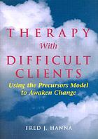 Therapy with difficult clients : using the precursors model to awaken change