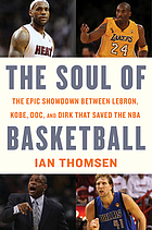 The soul of basketball : the epic showdown between LeBron, Kobe, Doc, and Dirk that saved the NBA
