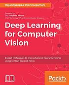 Deep learning for computer vision : expert techniques to train advanced neural networks using TensorFlow and Keras
