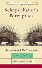 Schopenhauer's porcupines : intimacy and its dilemmas : five stories of psychotherapy