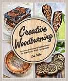 Creative woodburning : projects, patterns & instructions to get crafty with pyrography