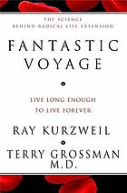 Fantastic voyage : live long enough to live forever