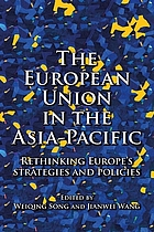 The European Union in the Asia-Pacific : rethinking Europe's strategies and policies