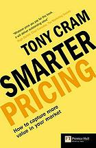 Smarter pricing : how to capture more value in your market