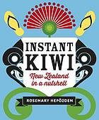 Instant Kiwi : New Zealand in a nutshell