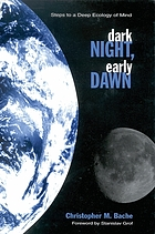 Dark night, early dawn : steps to a deep ecology of mind