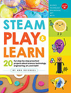 STEAM play & learn : 20 fun step-by-step preschool projects about science, technology, engineering, arts, and math!