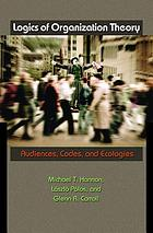 Logics of Organization Theory : Audiences, Codes, and Ecologies