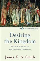 Desiring the kingdom : worship, worldview, and cultural formation