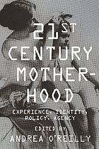Twenty-first-century motherhood : experience, identity, policy, agency