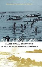 With utmost spirit : Allied naval operations in the Mediterranean, 1942-1945