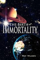 Birth of Immortality.