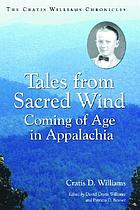 Tales from sacred wind : coming of age in Appalachia : the Cratis Williams chronicles