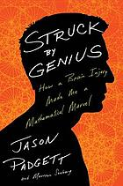 Struck by genius : how a brain injury made me a mathematical marvel