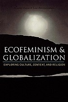 Ecofeminism and globalization : exploring culture, context, and religion