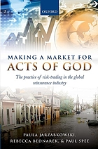 Making a market for acts of God : the practice of risk-trading in the global reinsurance industry