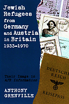 Jewish refugees from Germany and Austria in Britain, 1933-1970 : their image in AJR information