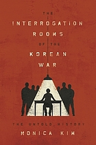 The interrogation rooms of the Korean War : the untold history