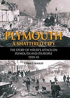 Plymouth a shattered city : the story of Hitler's attack on Plymouth and its people, 1939-45
